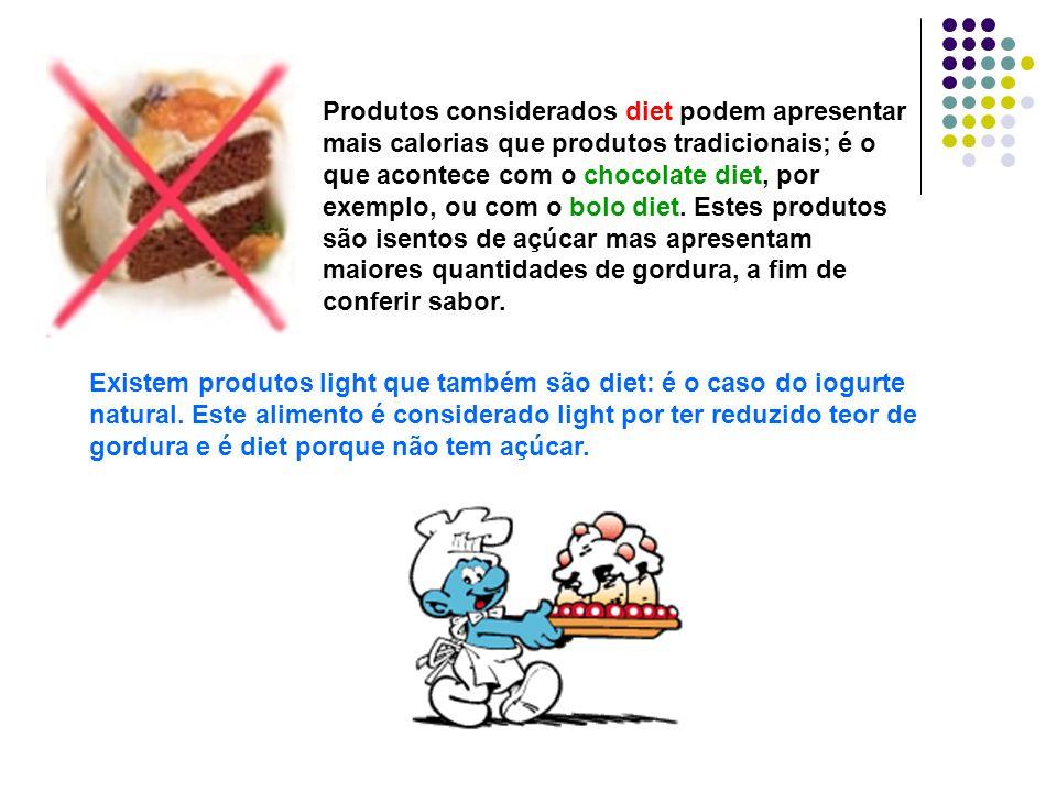 Produtos considerados diet podem apresentar mais calorias que produtos tradicionais; é o que acontece com o chocolate diet, por exemplo, ou com o bolo diet. Estes produtos são isentos de açúcar mas apresentam maiores quantidades de gordura, a fim de conferir sabor.