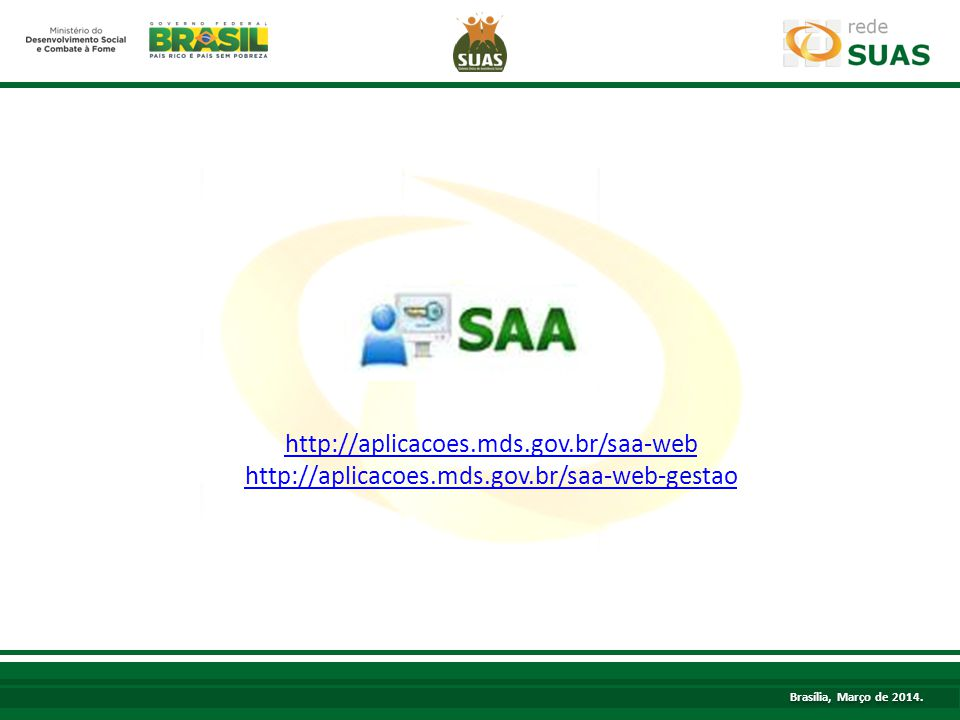 http://aplicacoes.mds.gov.br/saa-web http://aplicacoes.mds.gov.br/saa-web-gestao.