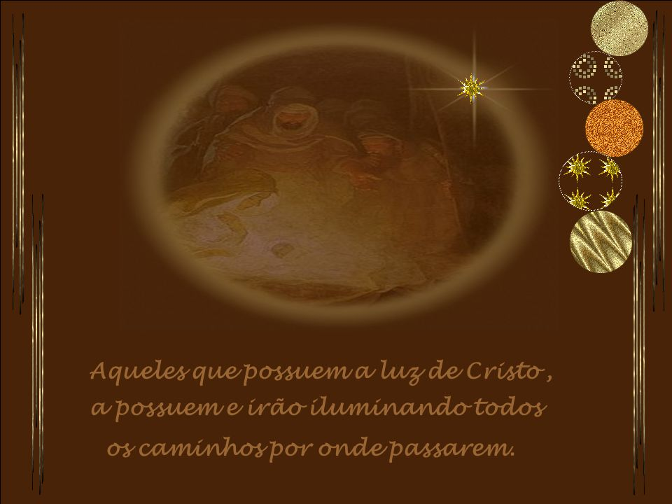 Aqueles que possuem a luz de Cristo ,