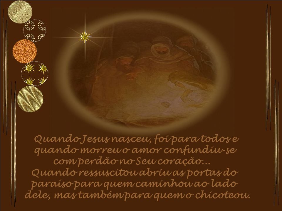 Quando Jesus nasceu, foi para todos e