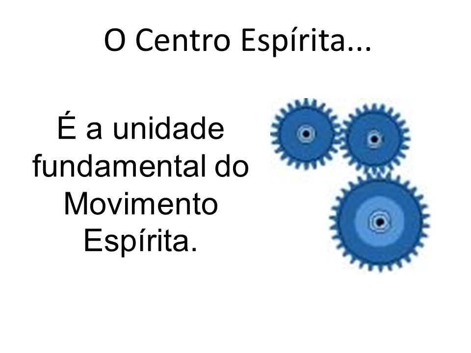 É a unidade fundamental do Movimento Espírita.