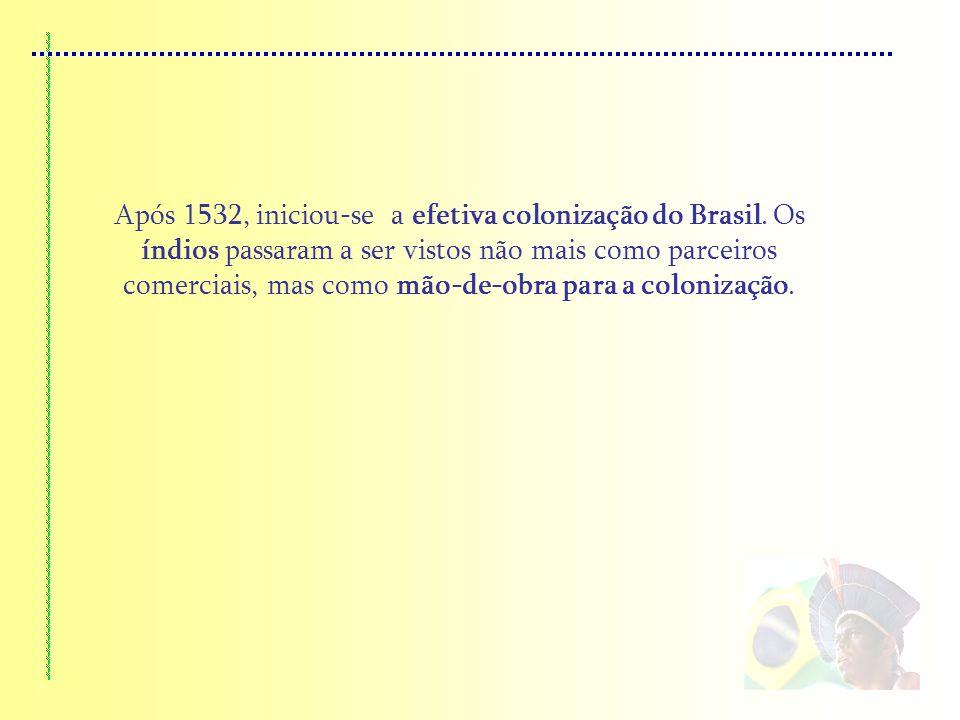 Após 1532, iniciou-se a efetiva colonização do Brasil