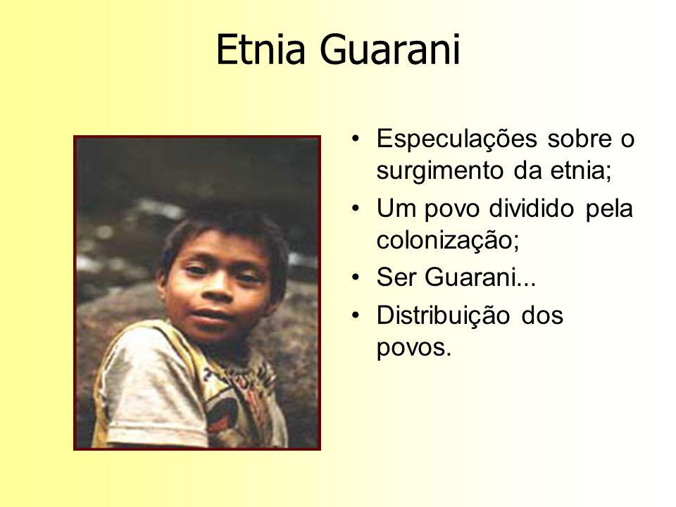 Etnia Guarani Especulações sobre o surgimento da etnia;