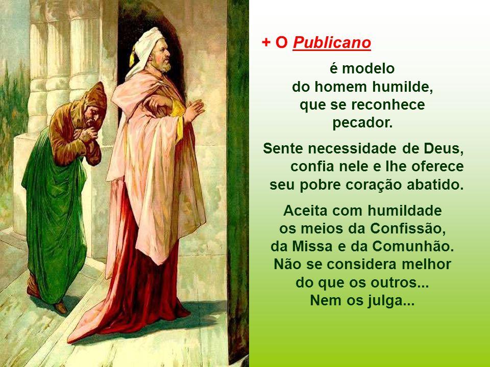 + O Publicano é modelo do homem humilde, que se reconhece pecador.
