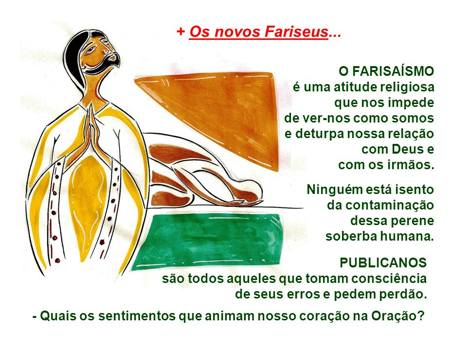 + Os novos Fariseus... O FARISAÍSMO é uma atitude religiosa