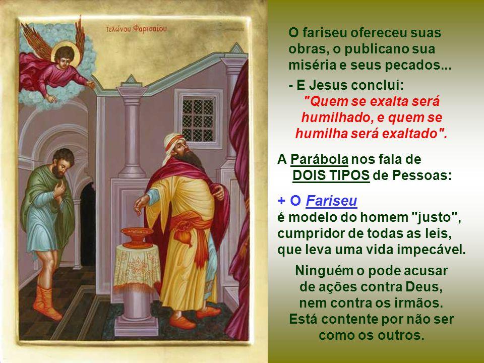 + O Fariseu é modelo do homem justo , cumpridor de todas as leis,