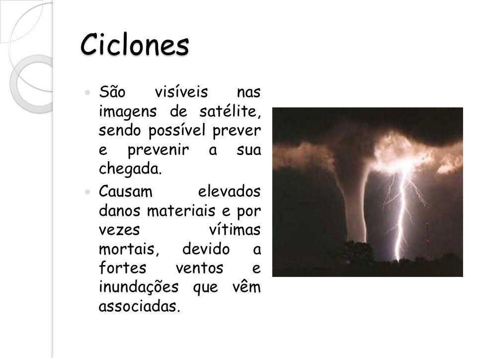 Ciclones São visíveis nas imagens de satélite, sendo possível prever e prevenir a sua chegada.