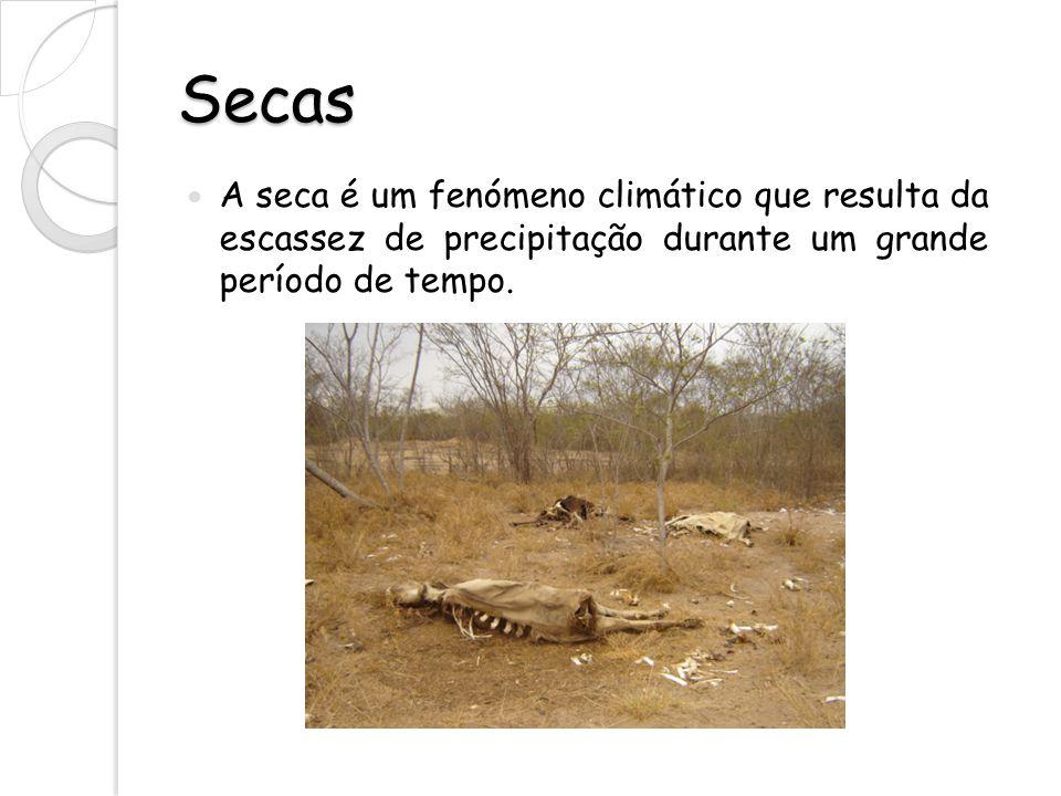 Secas A seca é um fenómeno climático que resulta da escassez de precipitação durante um grande período de tempo.