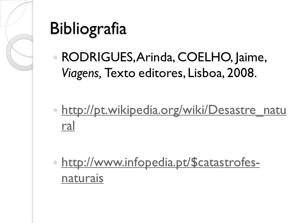 Bibliografia RODRIGUES, Arinda, COELHO, Jaime, Viagens, Texto editores, Lisboa, 2008. http://pt.wikipedia.org/wiki/Desastre_natu ral.