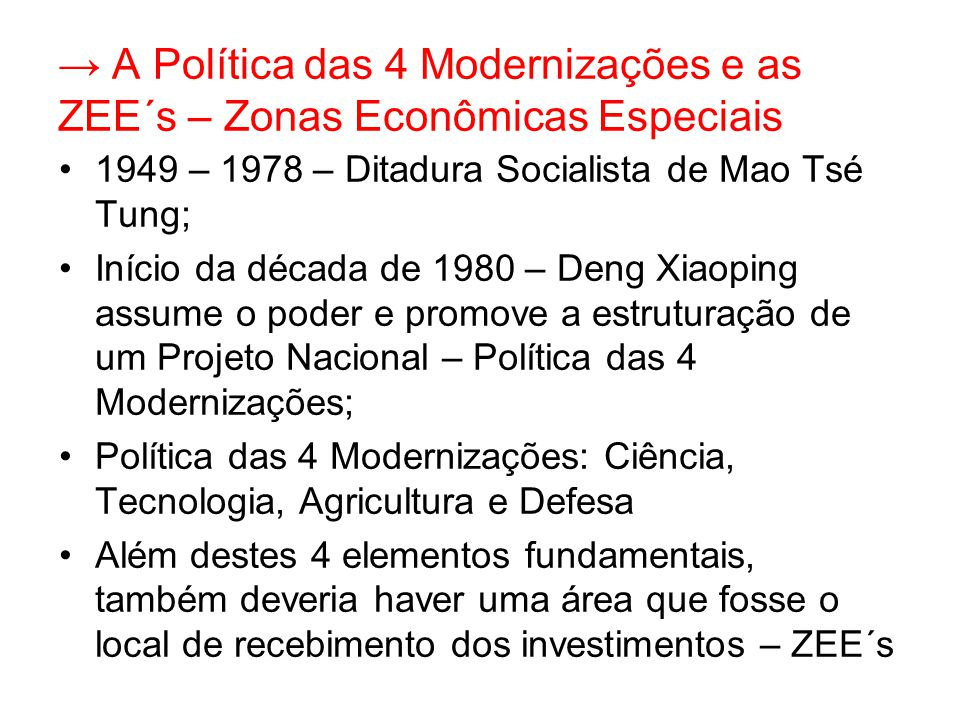 → A Política das 4 Modernizações e as ZEE´s – Zonas Econômicas Especiais