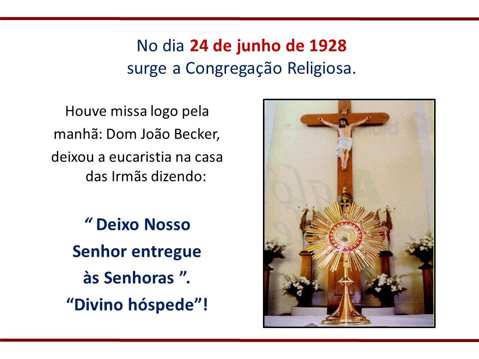 No dia 24 de junho de 1928 surge a Congregação Religiosa.