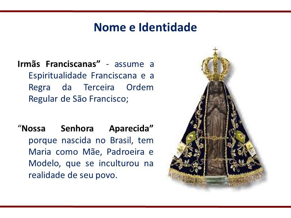 Nome e Identidade Irmãs Franciscanas - assume a Espiritualidade Franciscana e a Regra da Terceira Ordem Regular de São Francisco;