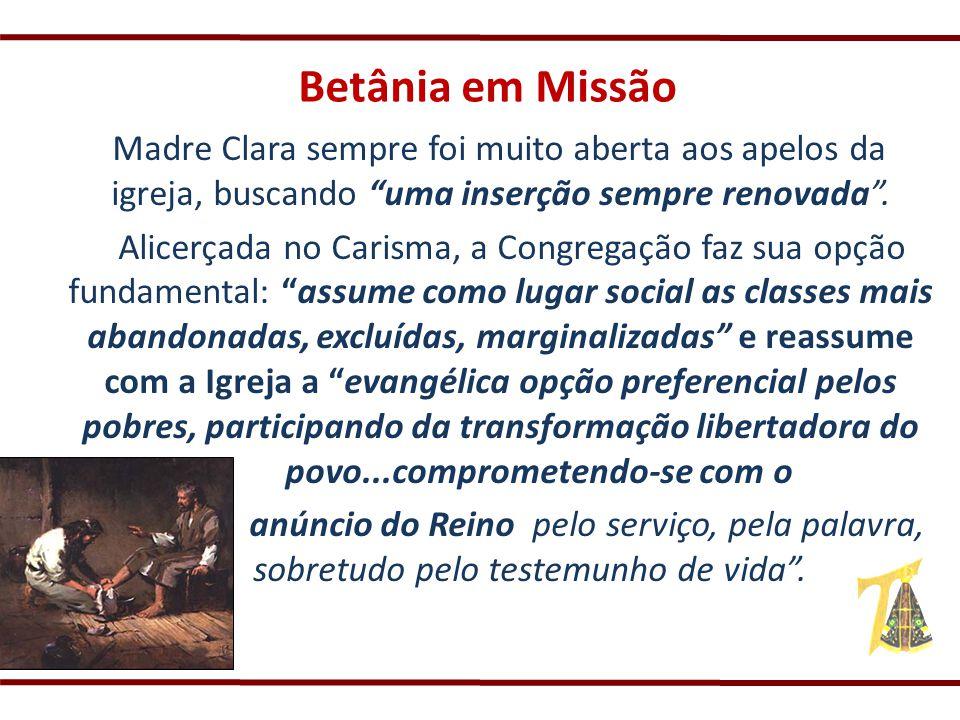 Betânia em Missão Madre Clara sempre foi muito aberta aos apelos da igreja, buscando uma inserção sempre renovada .