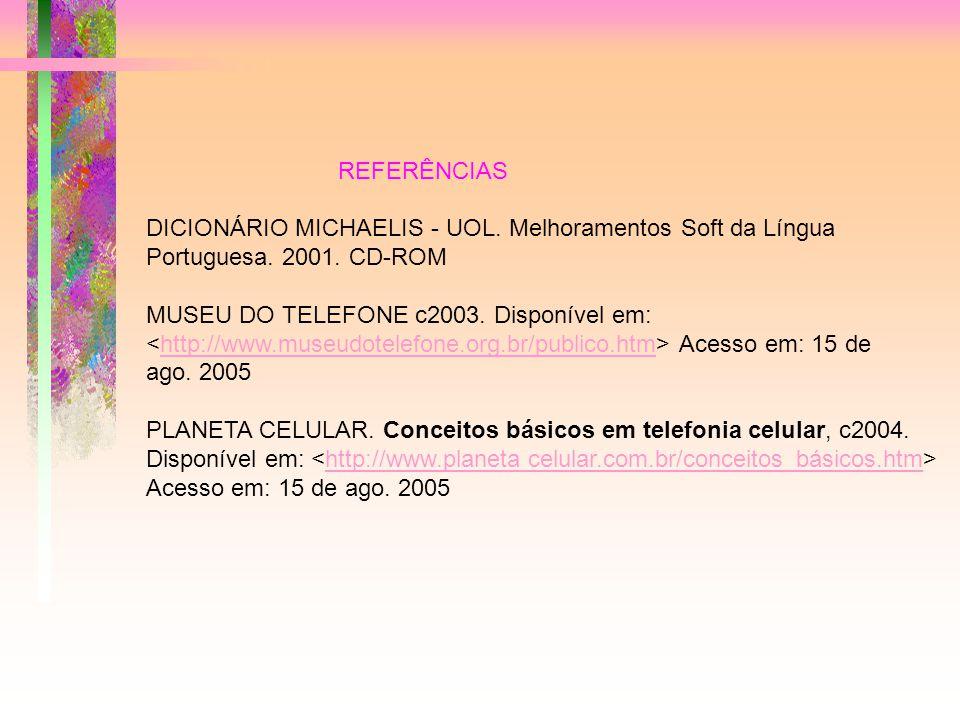 REFERÊNCIAS DICIONÁRIO MICHAELIS - UOL. Melhoramentos Soft da Língua Portuguesa. 2001. CD-ROM.