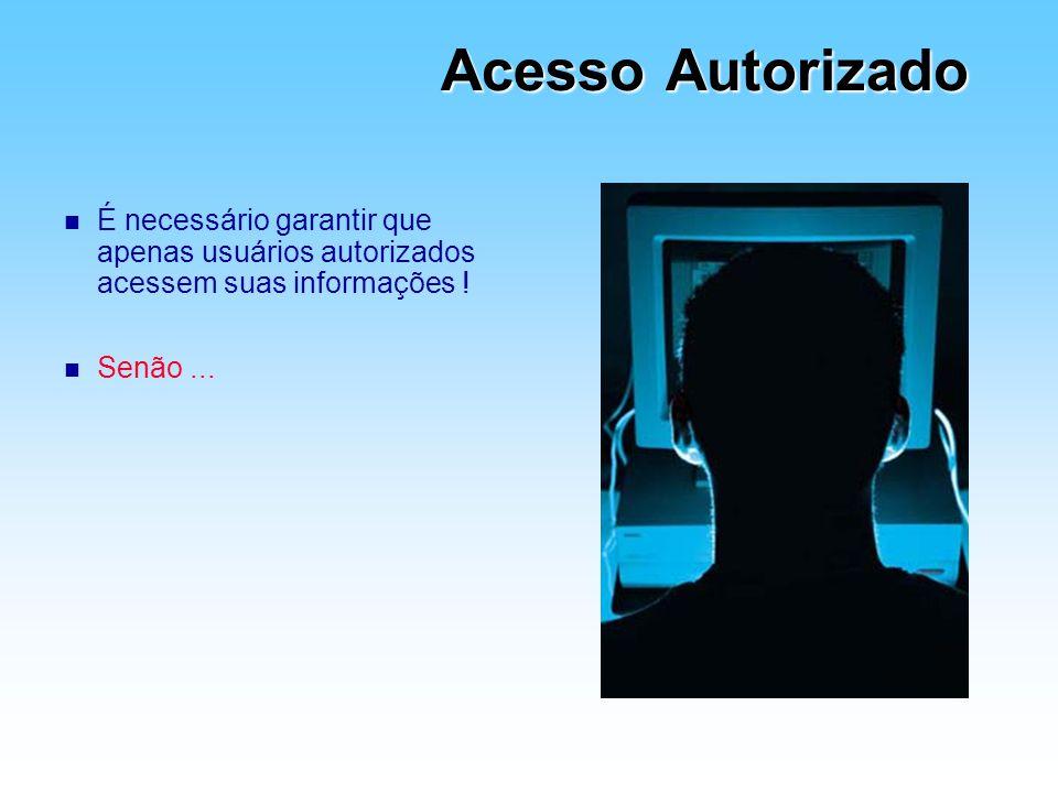Acesso Autorizado É necessário garantir que apenas usuários autorizados acessem suas informações .