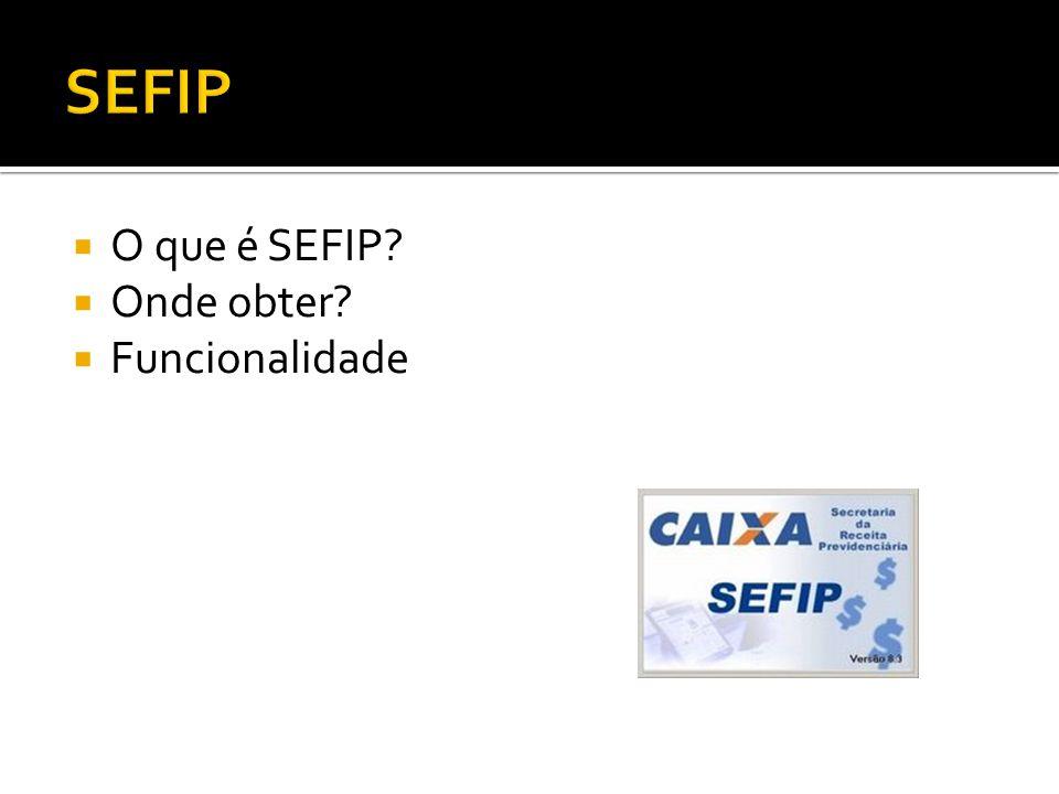 SEFIP O que é SEFIP Onde obter Funcionalidade