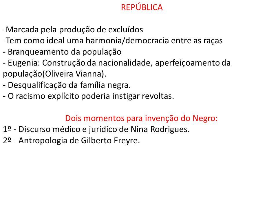 REPÚBLICA -Marcada pela produção de excluídos. Tem como ideal uma harmonia/democracia entre as raças.