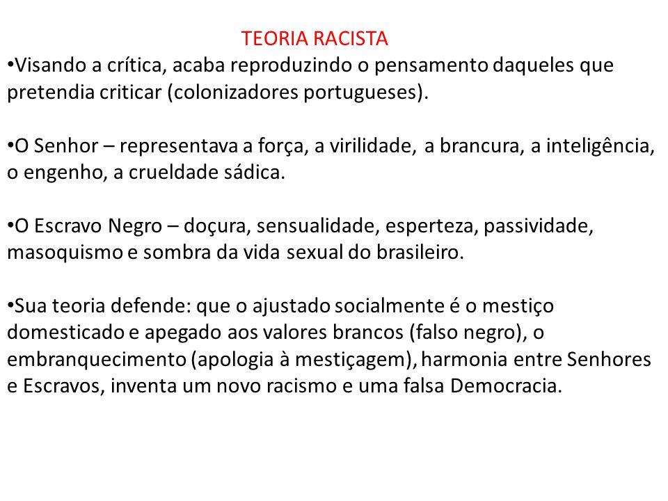 TEORIA RACISTA Visando a crítica, acaba reproduzindo o pensamento daqueles que pretendia criticar (colonizadores portugueses).