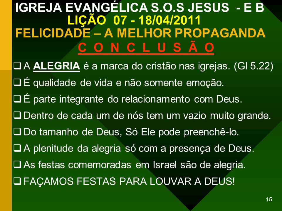 IGREJA EVANGÉLICA S.O.S JESUS - E B LIÇÃO 07 - 18/04/2011 FELICIDADE – A MELHOR PROPAGANDA