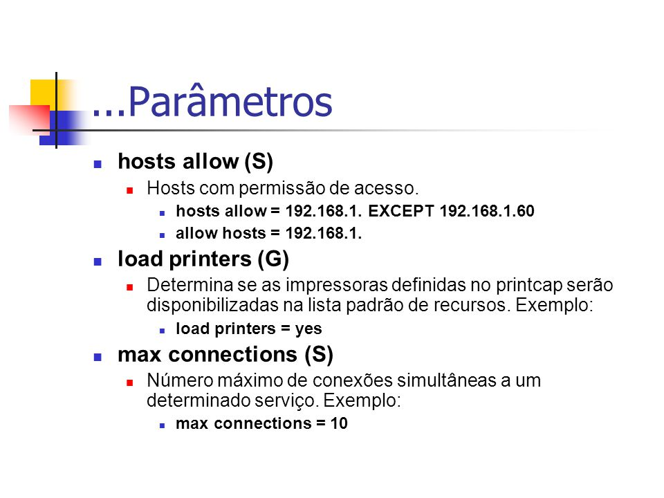 ...Parâmetros hosts allow (S) load printers (G) max connections (S)