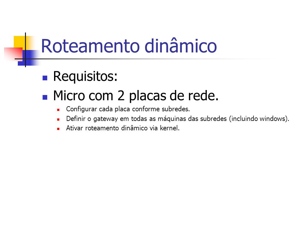Roteamento dinâmico Requisitos: Micro com 2 placas de rede.