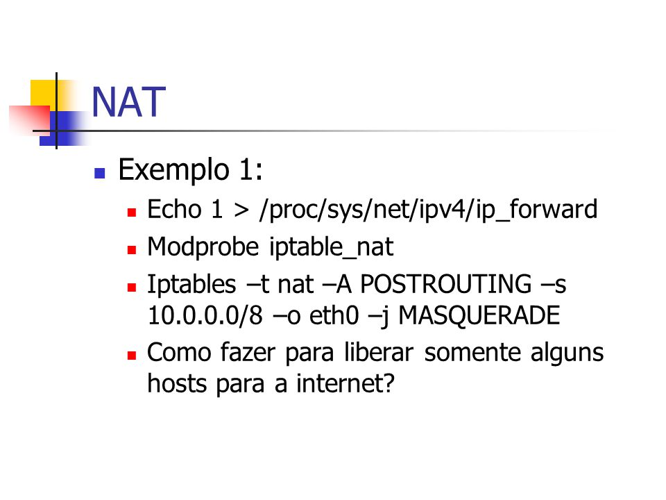 NAT Exemplo 1: Echo 1 > /proc/sys/net/ipv4/ip_forward