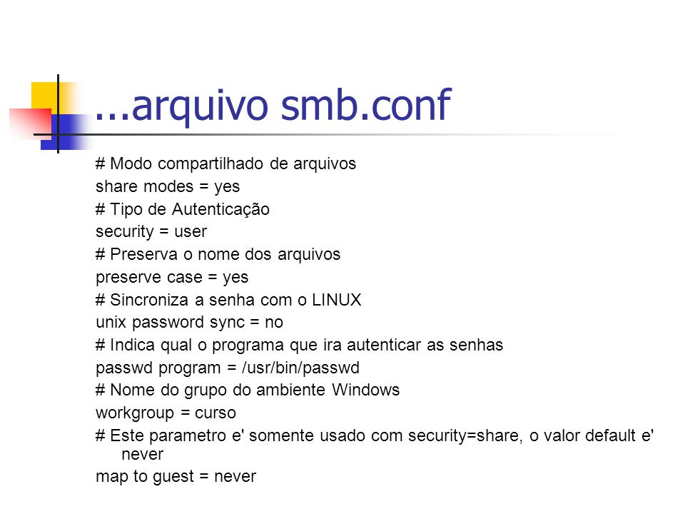...arquivo smb.conf # Modo compartilhado de arquivos share modes = yes