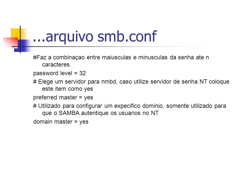 ...arquivo smb.conf #Faz a combinaçao entre maiusculas e minusculas da senha ate n caracteres. password level = 32.