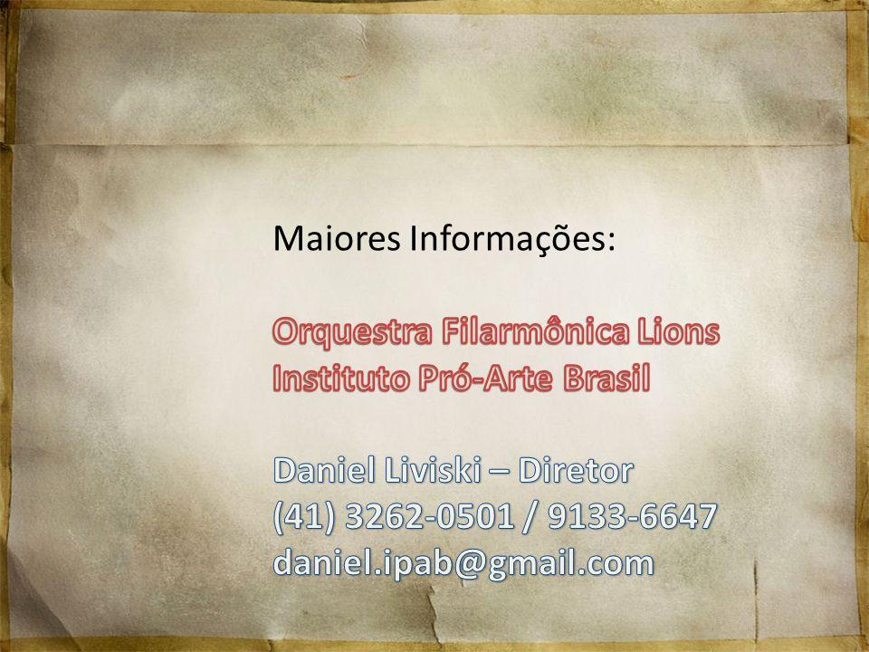 Maiores Informações: Orquestra Filarmônica Lions. Instituto Pró-Arte Brasil. Daniel Liviski – Diretor.