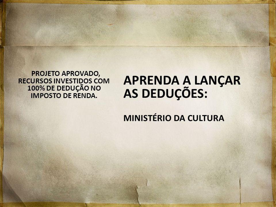 APRENDA A LANÇAR AS DEDUÇÕES: MINISTÉRIO DA CULTURA
