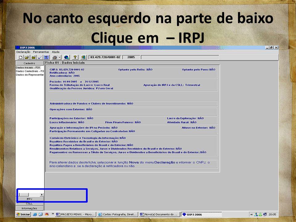 No canto esquerdo na parte de baixo Clique em – IRPJ