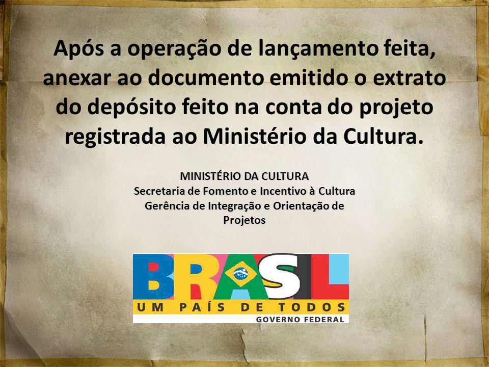 Após a operação de lançamento feita, anexar ao documento emitido o extrato do depósito feito na conta do projeto registrada ao Ministério da Cultura.