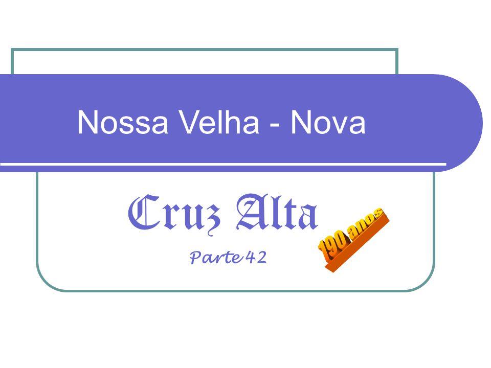 Nossa Velha - Nova Cruz Alta 190 anos Parte 42