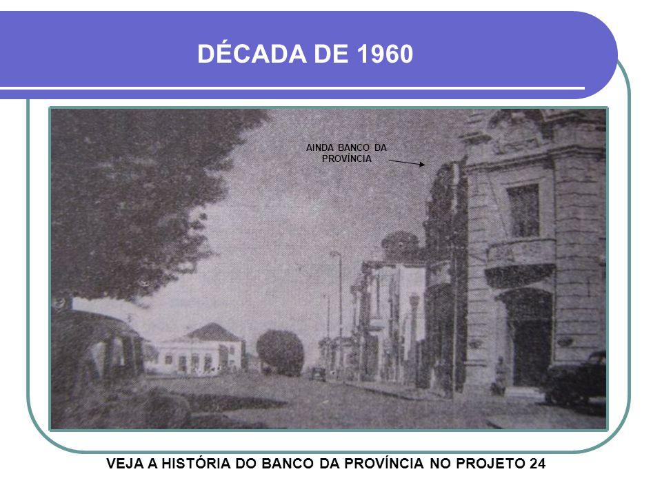 DÉCADA DE 1960 VEJA A HISTÓRIA DO BANCO DA PROVÍNCIA NO PROJETO 24