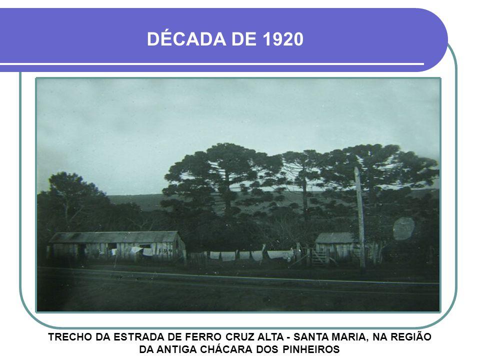 DÉCADA DE 1920 TRECHO DA ESTRADA DE FERRO CRUZ ALTA - SANTA MARIA, NA REGIÃO DA ANTIGA CHÁCARA DOS PINHEIROS.