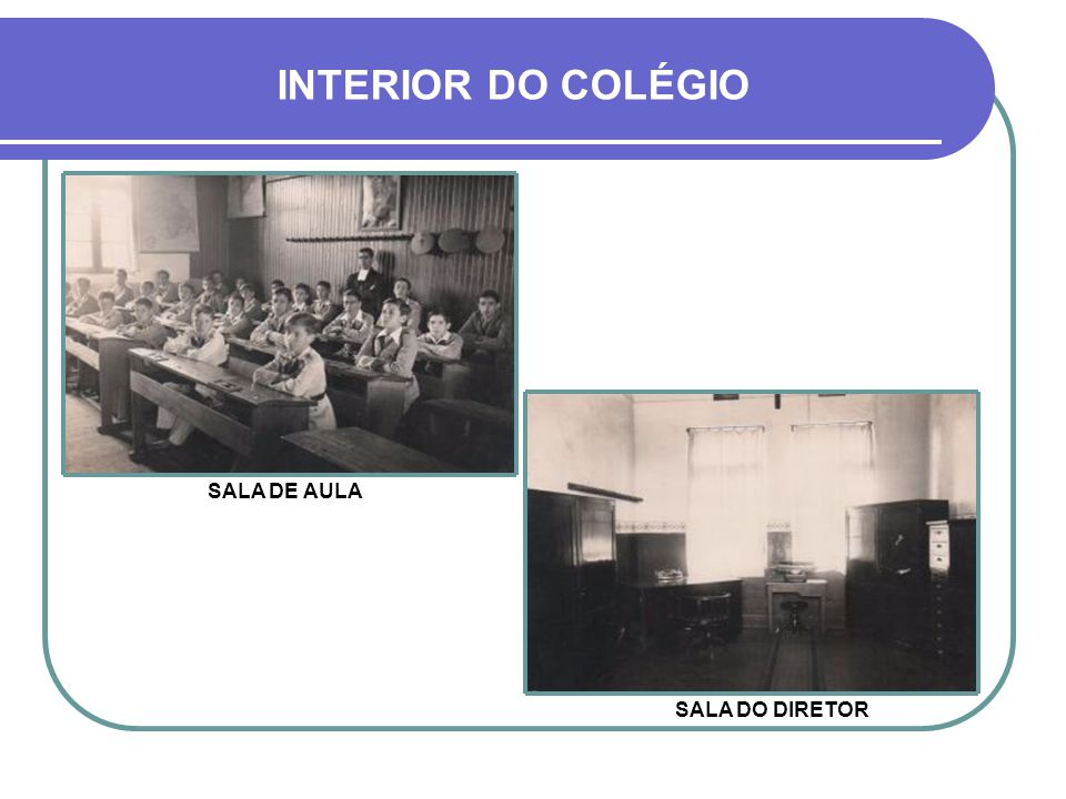 INTERIOR DO COLÉGIO SALA DE AULA SALA DO DIRETOR
