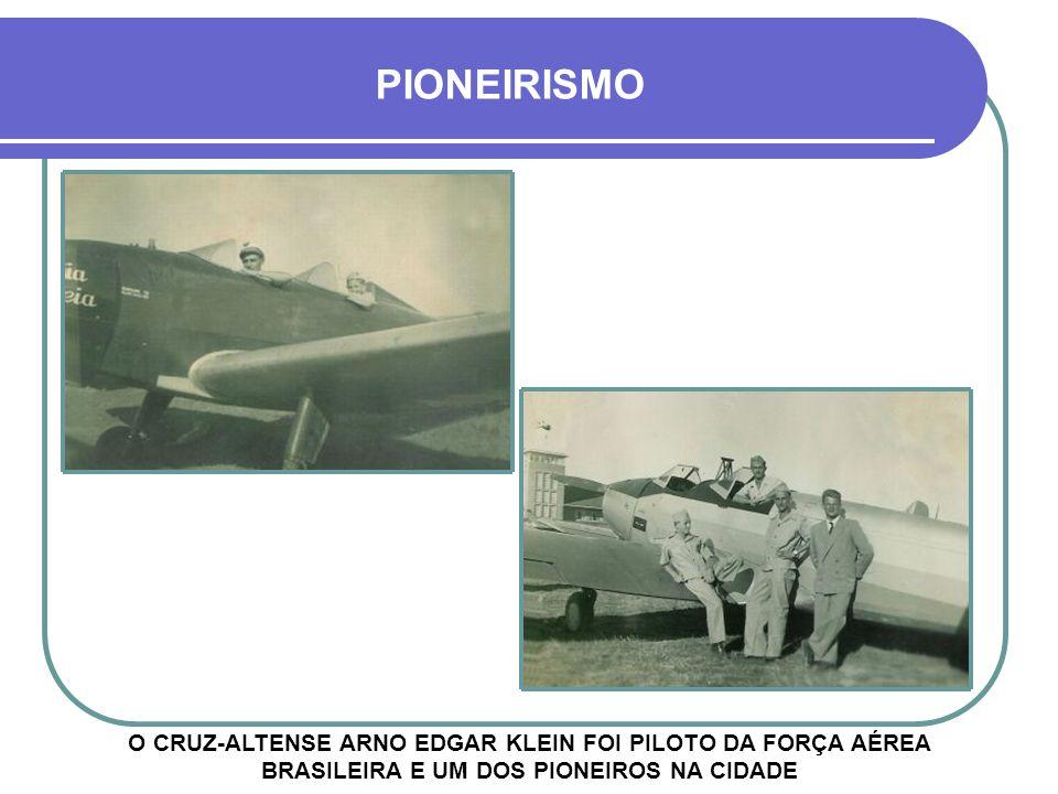 PIONEIRISMO O CRUZ-ALTENSE ARNO EDGAR KLEIN FOI PILOTO DA FORÇA AÉREA BRASILEIRA E UM DOS PIONEIROS NA CIDADE.