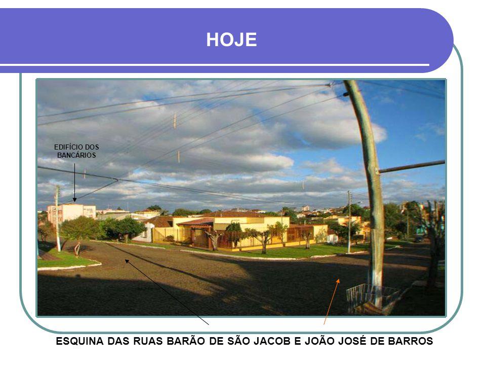 HOJE ESQUINA DAS RUAS BARÃO DE SÃO JACOB E JOÃO JOSÉ DE BARROS