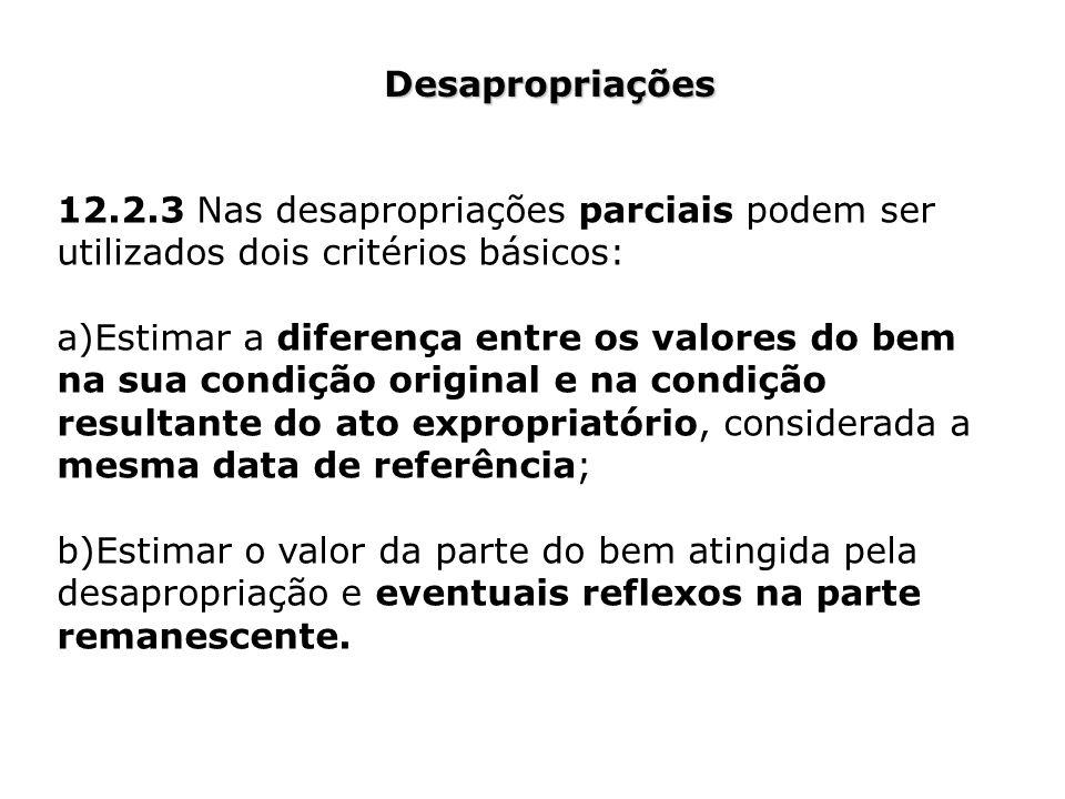 Desapropriações 12.2.3 Nas desapropriações parciais podem ser utilizados dois critérios básicos: