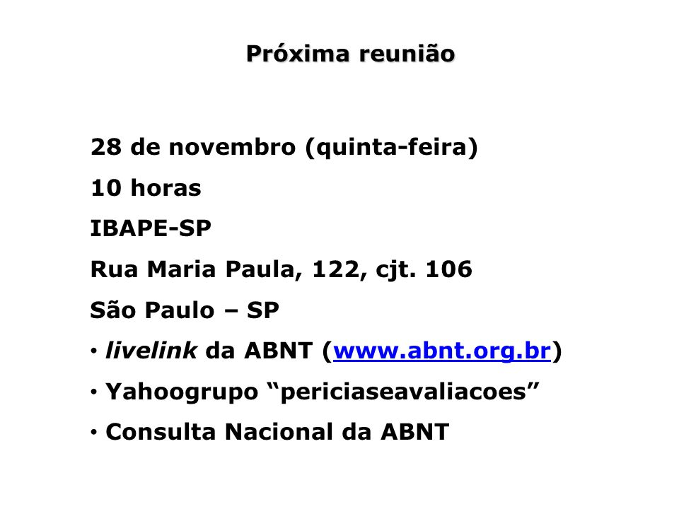 Próxima reunião 28 de novembro (quinta-feira) 10 horas. IBAPE-SP. Rua Maria Paula, 122, cjt. 106.