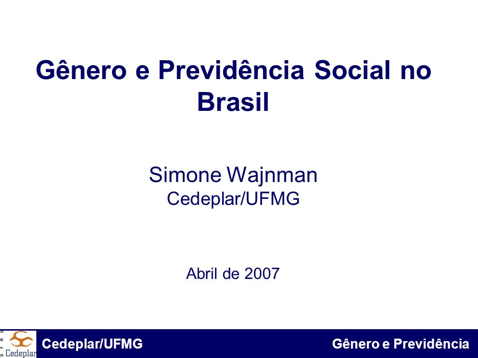 Gênero e Previdência Social no Brasil Simone Wajnman Cedeplar/UFMG Abril de 2007