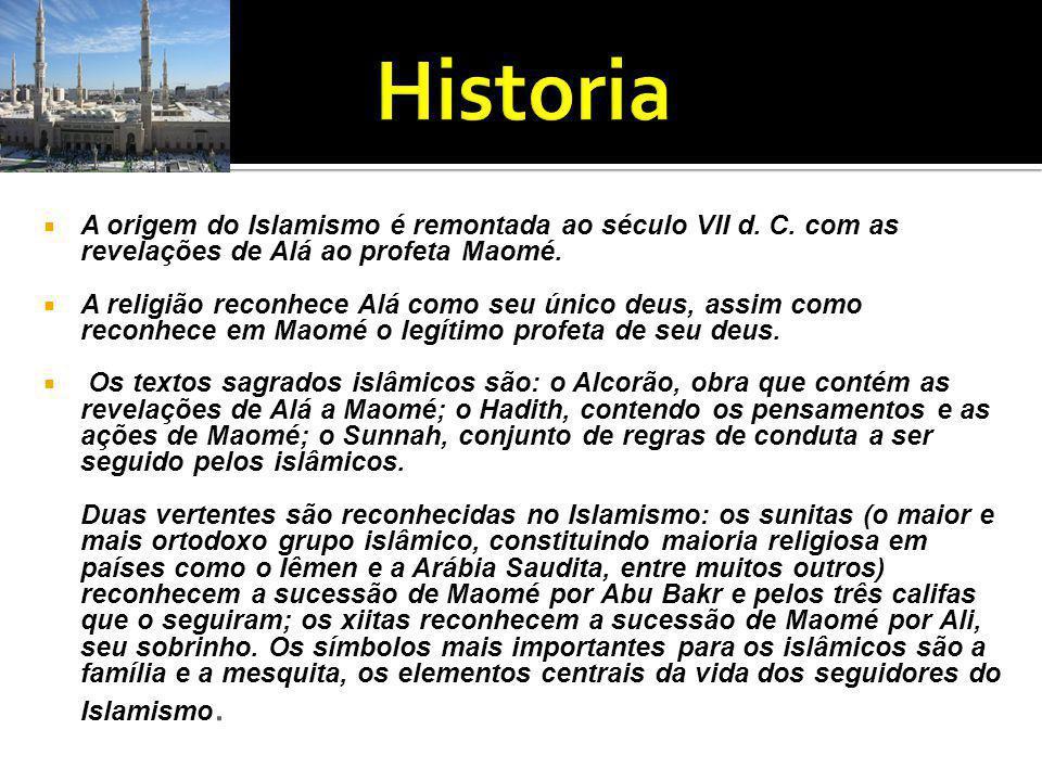 Historia A origem do Islamismo é remontada ao século VII d. C. com as revelações de Alá ao profeta Maomé.
