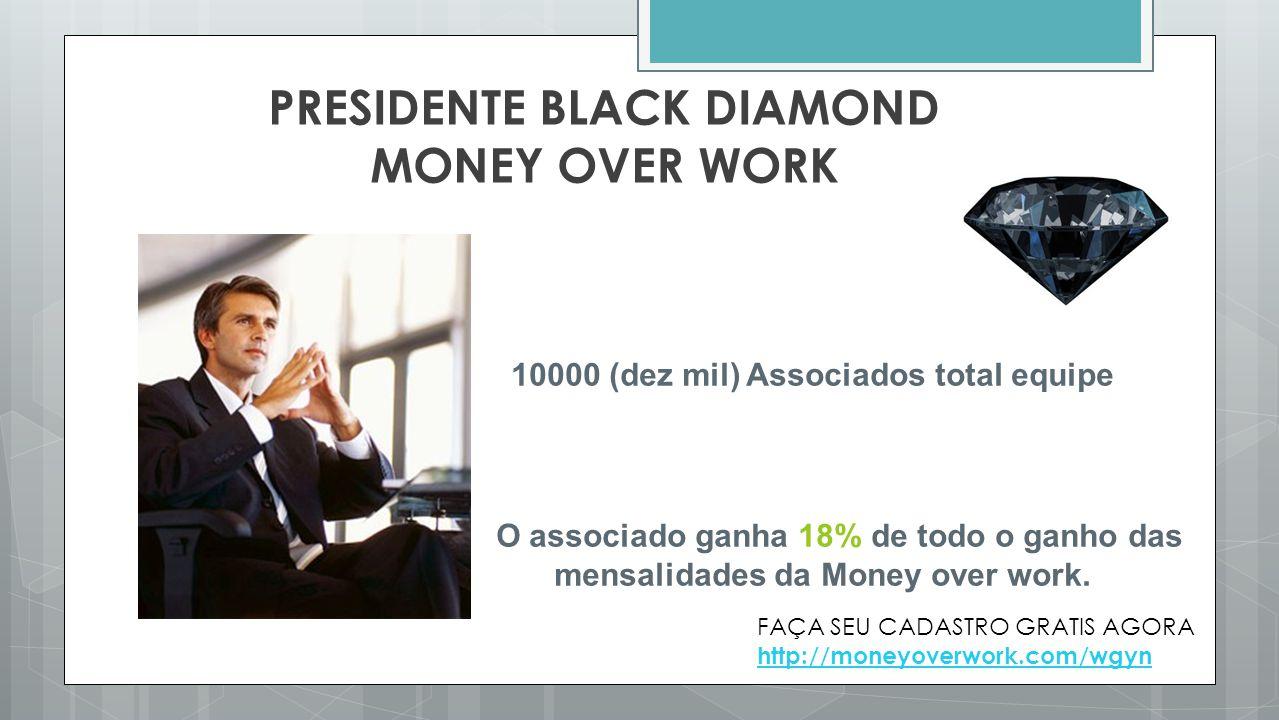 PRESIDENTE BLACK DIAMOND MONEY OVER WORK