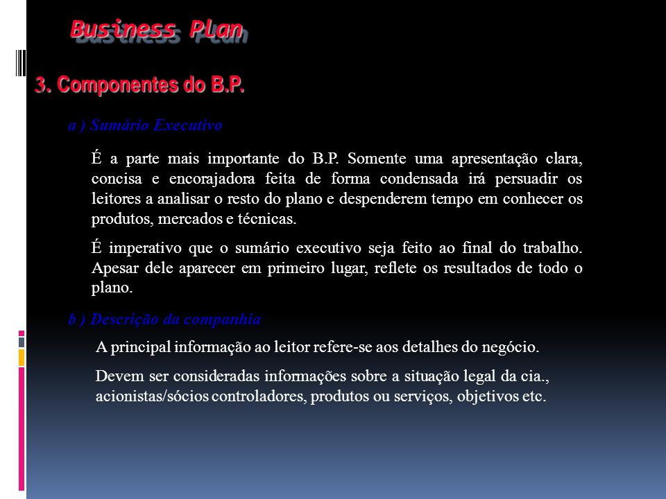 Business Plan 3. Componentes do B.P. a ) Sumário Executivo