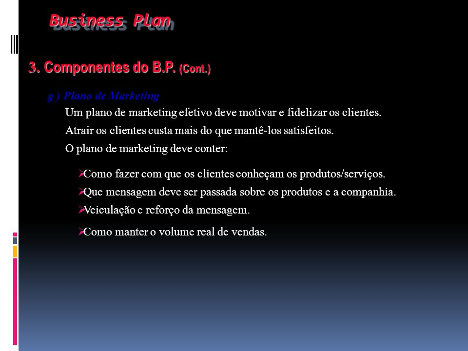Business Plan 3. Componentes do B.P. (Cont.) g ) Plano de Marketing