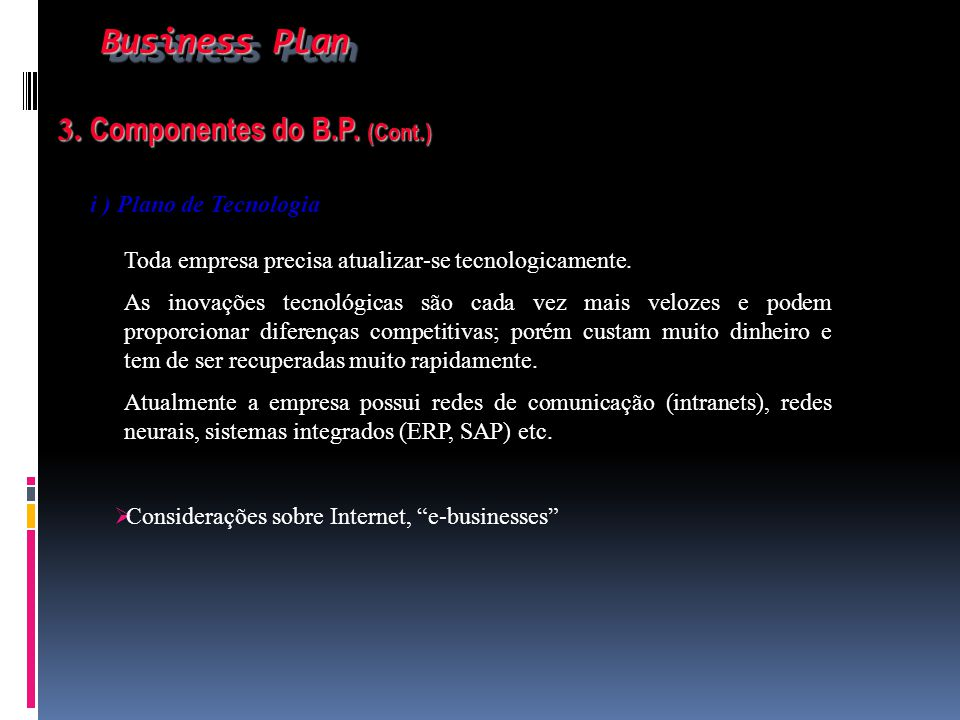 Business Plan 3. Componentes do B.P. (Cont.) i ) Plano de Tecnologia