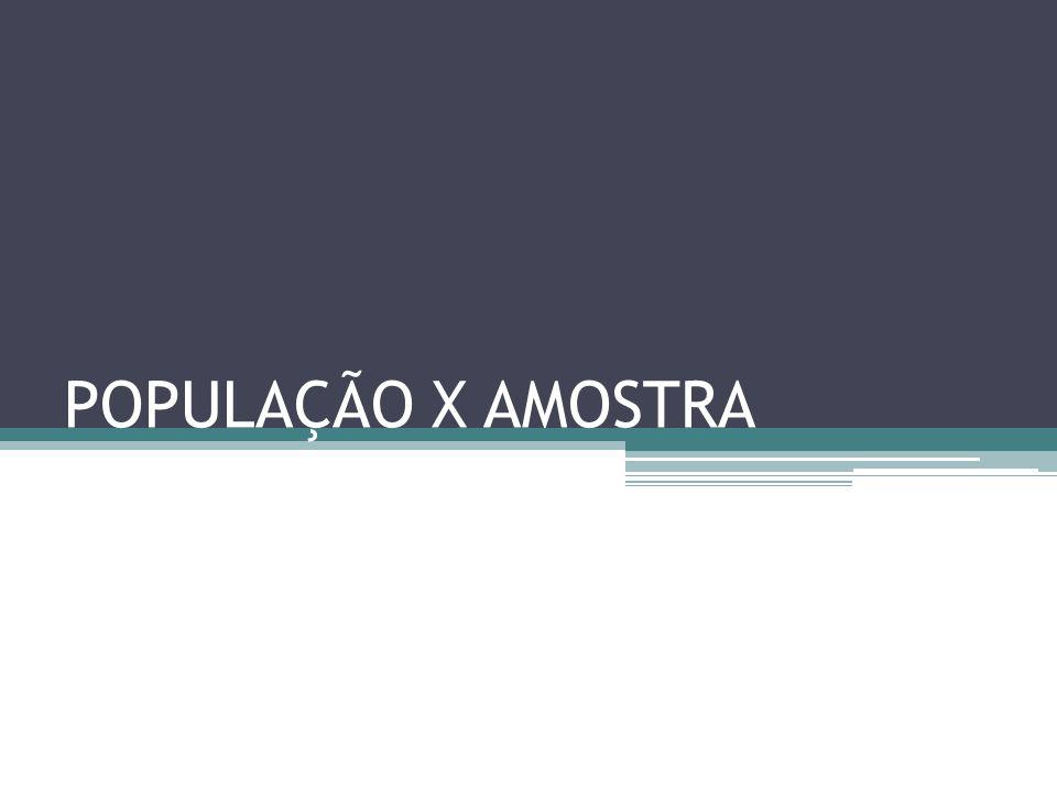 POPULAÇÃO X AMOSTRA