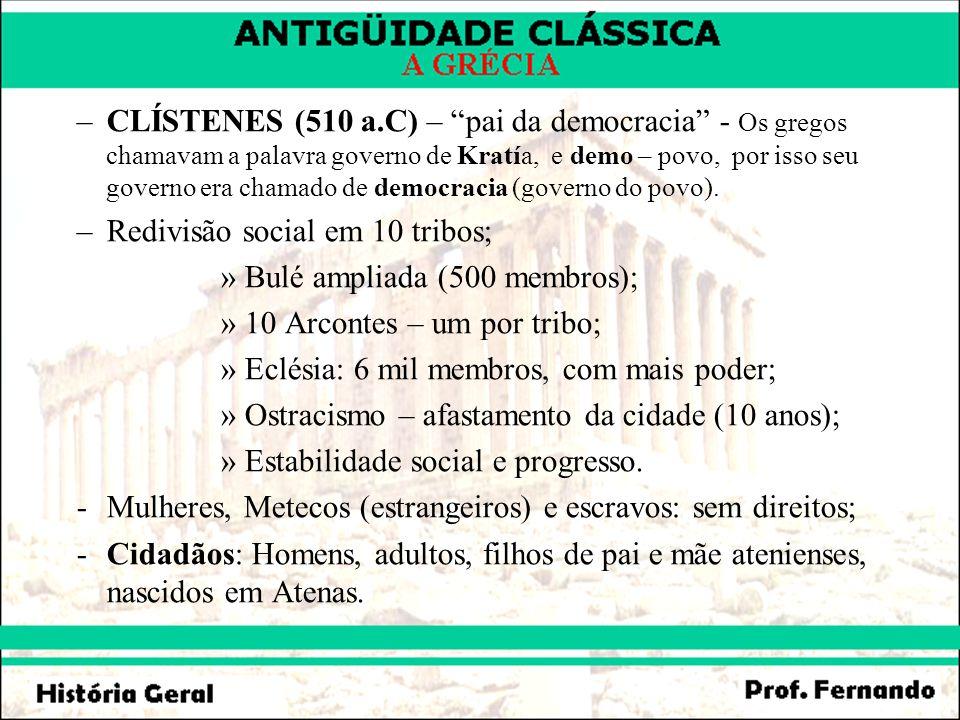 CLÍSTENES (510 a.C) – pai da democracia - Os gregos chamavam a palavra governo de Kratía, e demo – povo, por isso seu governo era chamado de democracia (governo do povo).