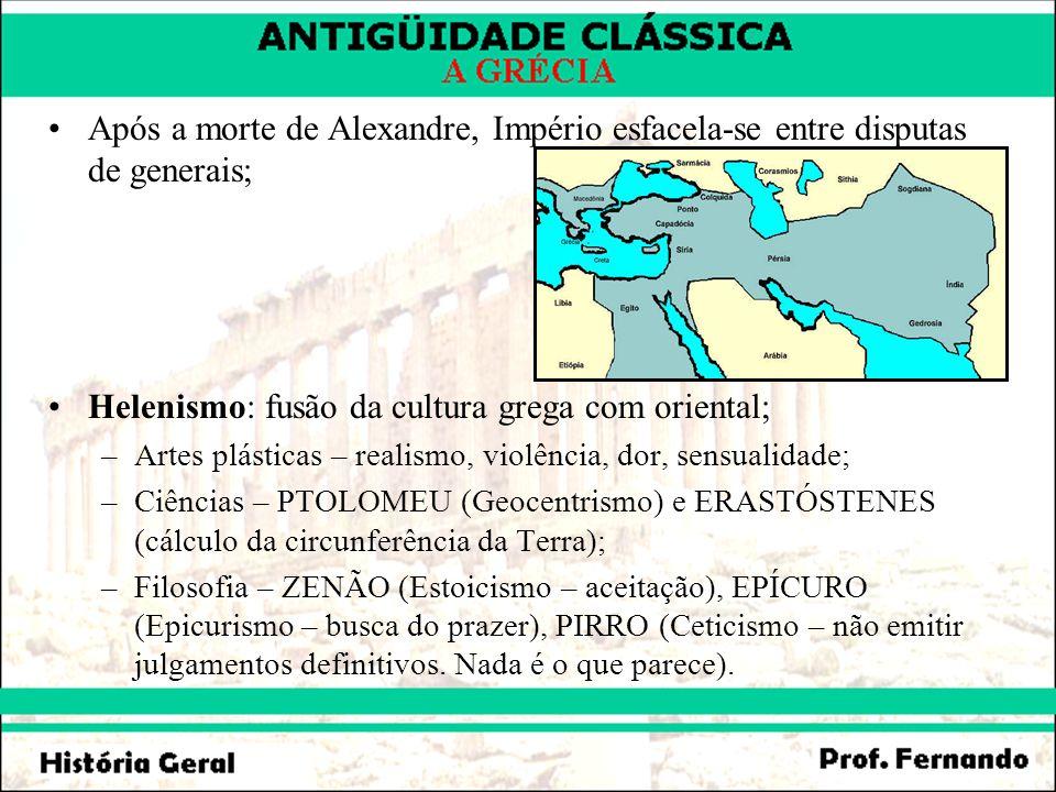 Helenismo: fusão da cultura grega com oriental;