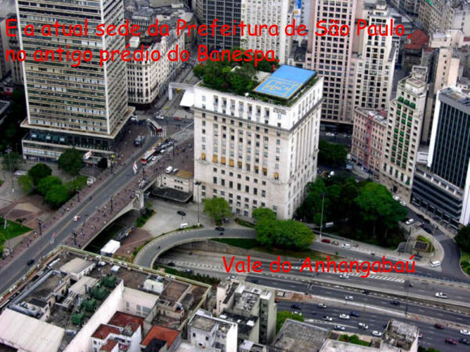E a atual sede da Prefeitura de São Paulo,